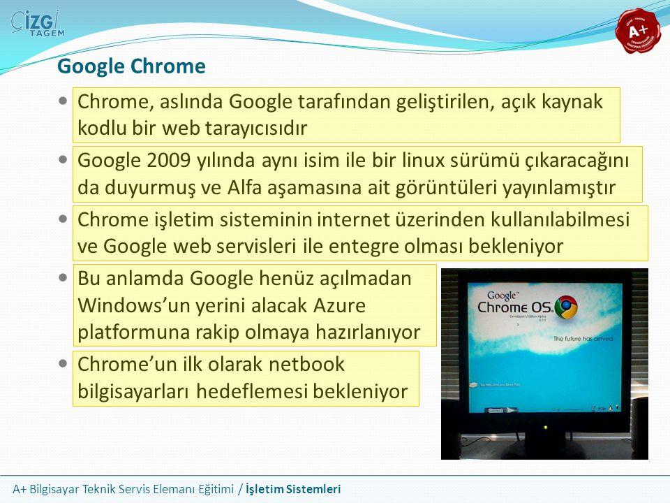 A+ Bilgisayar Teknik Servis Elemanı Eğitimi / İşletim Sistemleri Google Chrome Chrome, aslında Google tarafından geliştirilen, açık kaynak kodlu bir w