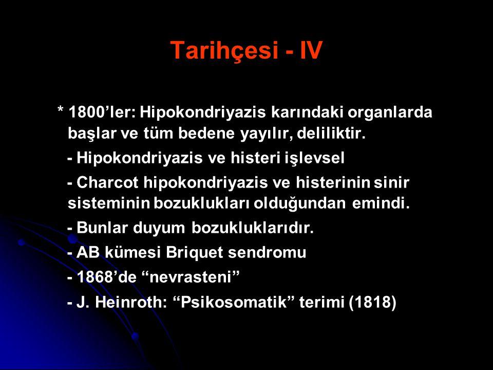 Tarihçesi - IV * 1800'ler: Hipokondriyazis karındaki organlarda başlar ve tüm bedene yayılır, deliliktir. - Hipokondriyazis ve histeri işlevsel - Char