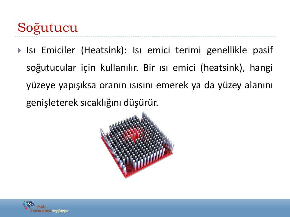 Soğutucu  Isı Emiciler (Heatsink): Isı emici terimi genellikle pasif soğutucular için kullanılır. Bir ısı emici (heatsink), hangi yüzeye yapışıksa or