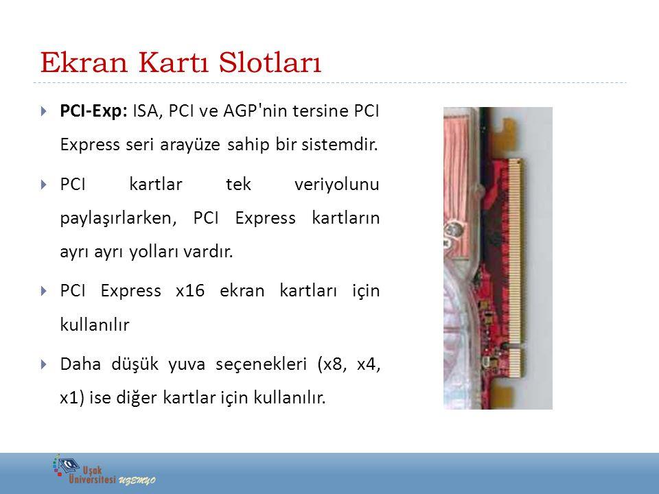  PCI-Exp: ISA, PCI ve AGP'nin tersine PCI Express seri arayüze sahip bir sistemdir.  PCI kartlar tek veriyolunu paylaşırlarken, PCI Express kartları