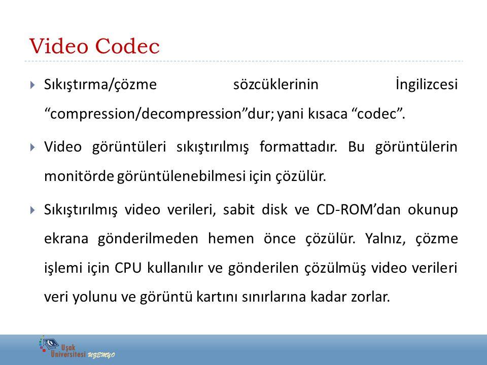 """Video Codec  Sıkıştırma/çözme sözcüklerinin İngilizcesi """"compression/decompression""""dur; yani kısaca """"codec"""".  Video görüntüleri sıkıştırılmış format"""