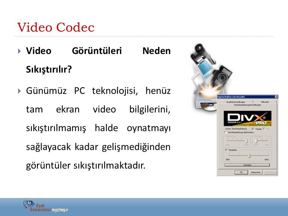 Video Codec  Video Görüntüleri Neden Sıkıştırılır?  Günümüz PC teknolojisi, henüz tam ekran video bilgilerini, sıkıştırılmamış halde oynatmayı sağla