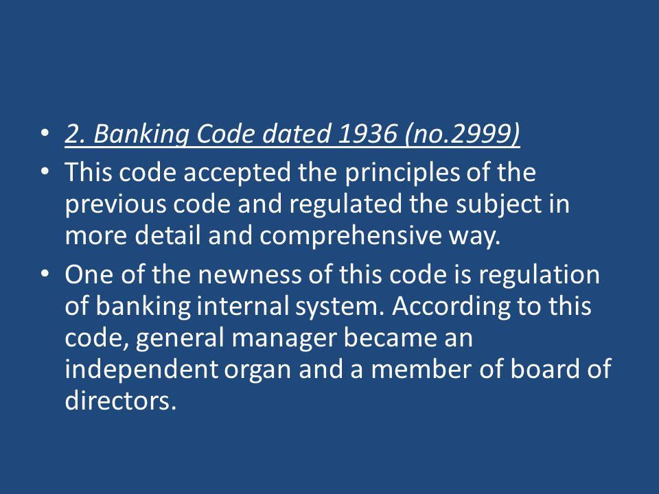 2. Banking Code dated 1936 (no.2999) This code accepted the principles of the previous code and regulated the subject in more detail and comprehensive
