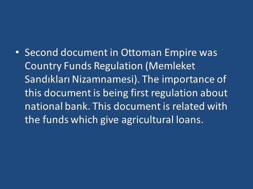 Second document in Ottoman Empire was Country Funds Regulation (Memleket Sandıkları Nizamnamesi). The importance of this document is being first regul