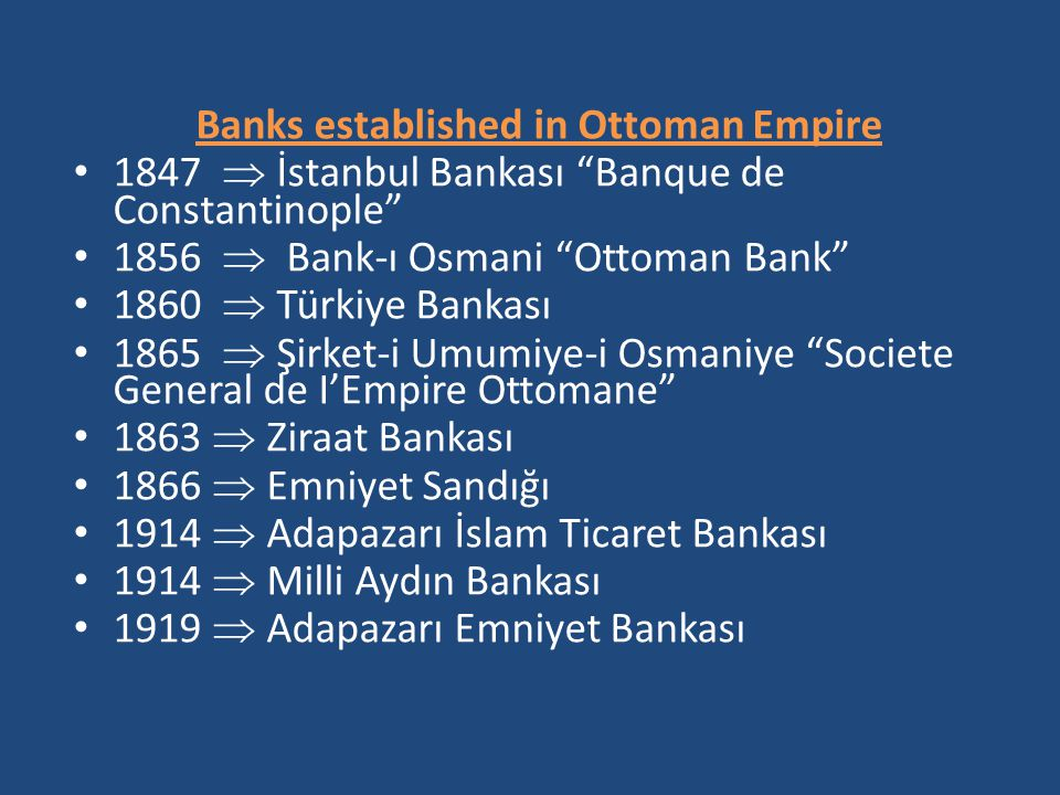 """Banks established in Ottoman Empire 1847  İstanbul Bankası """"Banque de Constantinople"""" 1856  Bank-ı Osmani """"Ottoman Bank"""" 1860  Türkiye Bankası 1865"""