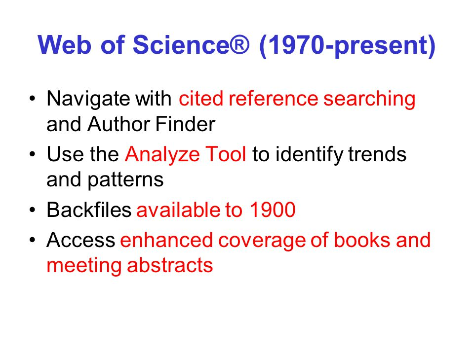 Web of Science® (1970-present) Navigate with cited reference searching and Author Finder Use the Analyze Tool to identify trends and patterns Backfile