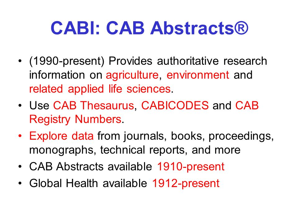 CABI: CAB Abstracts® (1990-present) Provides authoritative research information on agriculture, environment and related applied life sciences. Use CAB