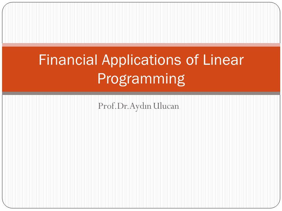 Prof.Dr.Aydın Ulucan Financial Applications of Linear Programming