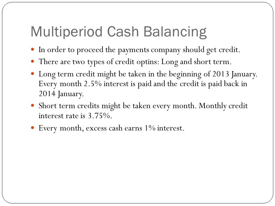Multiperiod Cash Balancing Company would like to maximize its cash balance in 2014 January using linear programming approach.