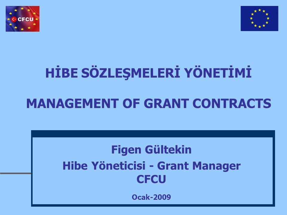HİBE SÖZLEŞMELERİ YÖNETİMİ MANAGEMENT OF GRANT CONTRACTS Figen Gültekin Hibe Yöneticisi - Grant Manager CFCU Ocak-2009