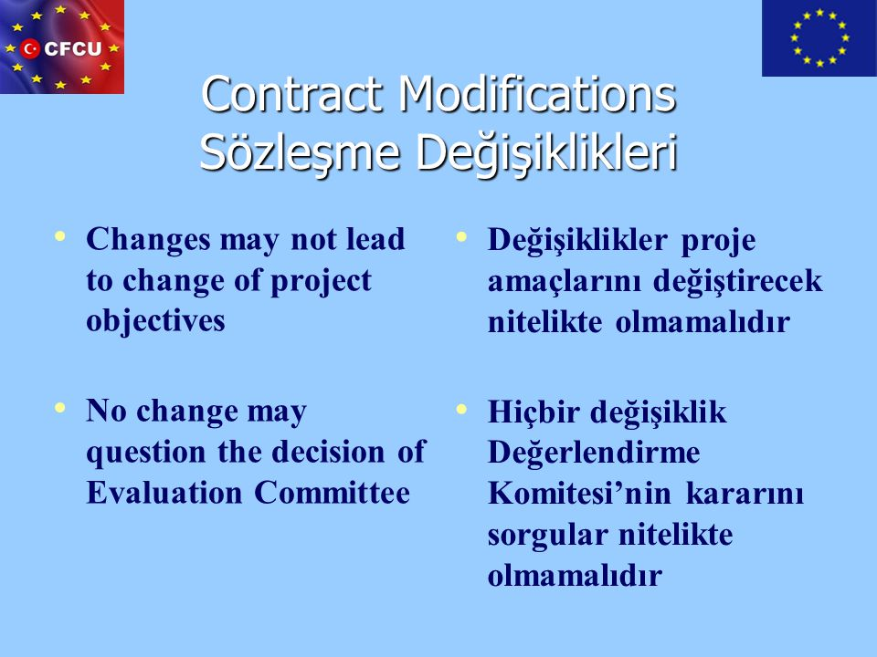 Contract Modifications Sözleşme Değişiklikleri Changes may not lead to change of project objectives No change may question the decision of Evaluation