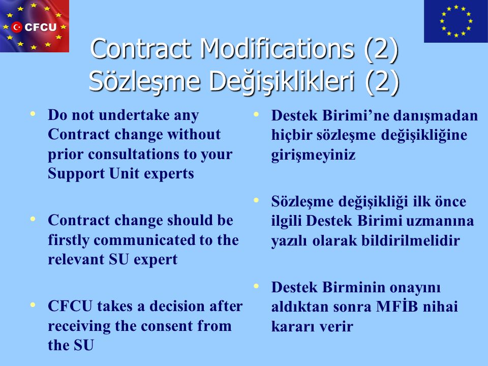 Contract Modifications (2) Sözleşme Değişiklikleri (2) Do not undertake any Contract change without prior consultations to your Support Unit experts C