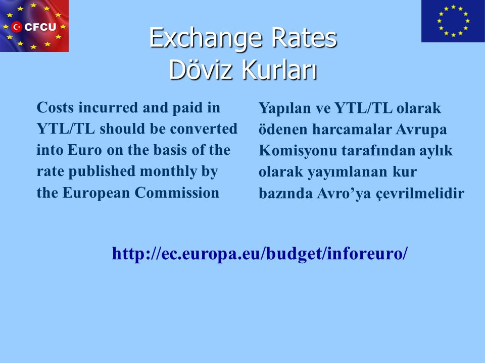 Exchange Rates Döviz Kurları Costs incurred and paid in YTL/TL should be converted into Euro on the basis of the rate published monthly by the Europea