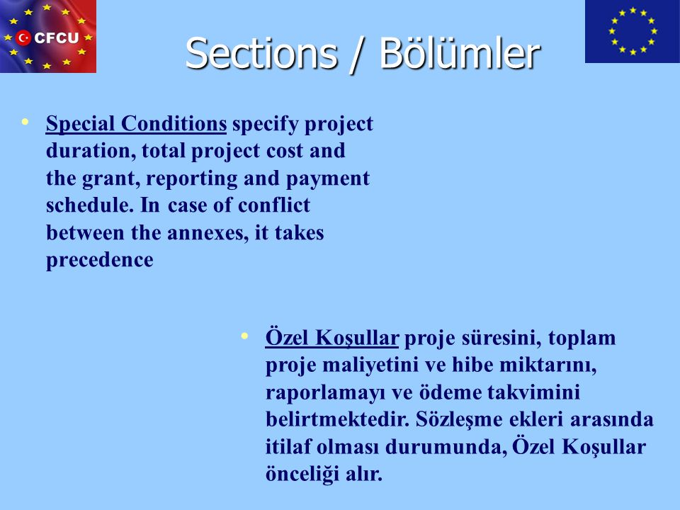 Sections / Bölümler Special Conditions specify project duration, total project cost and the grant, reporting and payment schedule. In case of conflict
