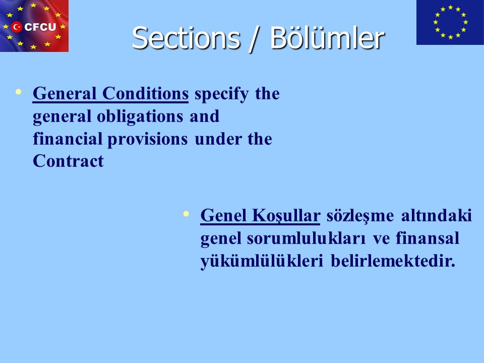 Sections / Bölümler General Conditions specify the general obligations and financial provisions under the Contract Genel Koşullar sözleşme altındaki g
