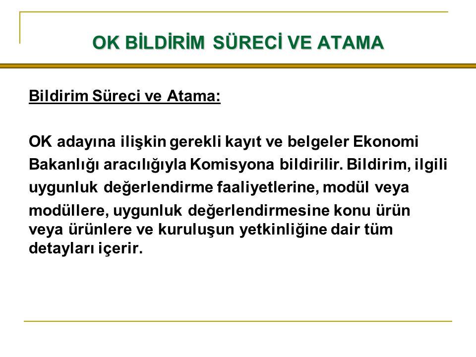 OK BİLDİRİM SÜRECİ VE ATAMA Bildirim Süreci ve Atama: OK adayına ilişkin gerekli kayıt ve belgeler Ekonomi Bakanlığı aracılığıyla Komisyona bildirilir.