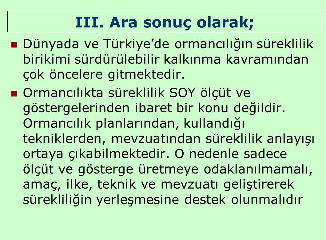 III. Ara sonuç olarak; Dünyada ve Türkiye'de ormancılığın süreklilik birikimi sürdürülebilir kalkınma kavramından çok öncelere gitmektedir. Ormancılık