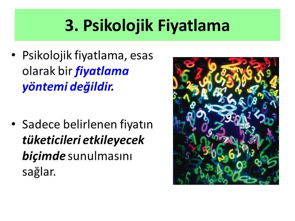 3.Psikolojik Fiyatlama Psikolojik fiyatlama, esas olarak bir fiyatlama yöntemi değildir.