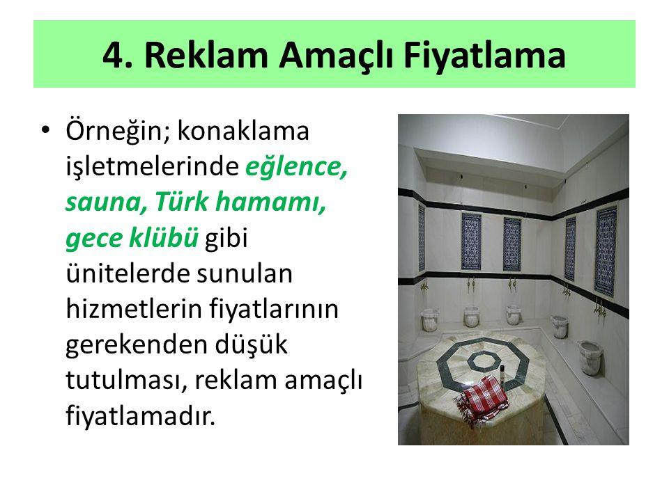 4. Reklam Amaçlı Fiyatlama Örneğin; konaklama işletmelerinde eğlence, sauna, Türk hamamı, gece klübü gibi ünitelerde sunulan hizmetlerin fiyatlarının
