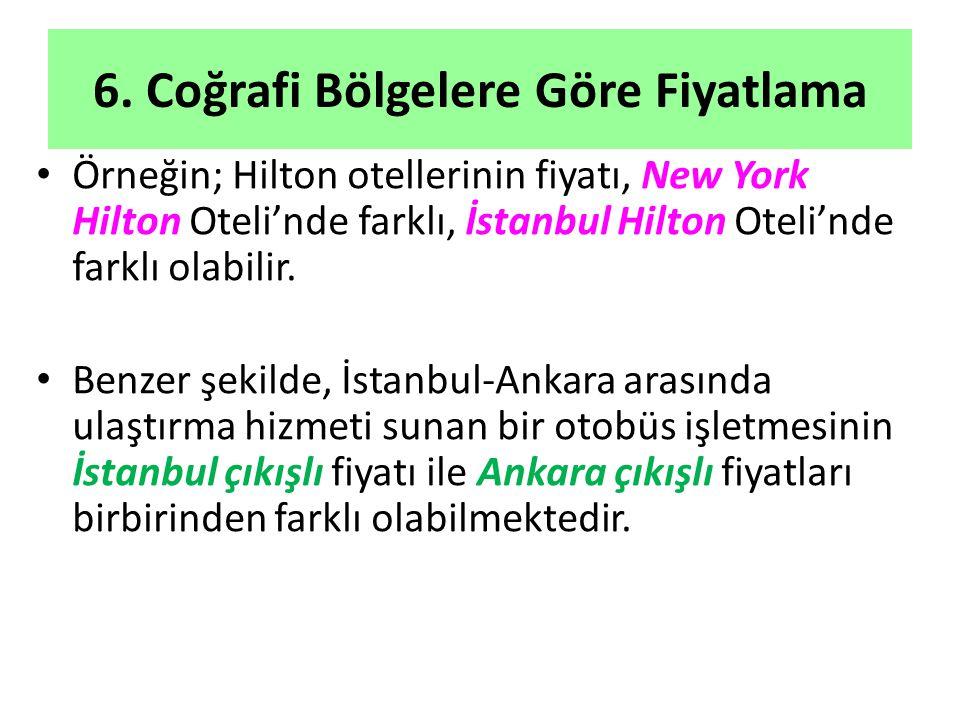 6. Coğrafi Bölgelere Göre Fiyatlama Örneğin; Hilton otellerinin fiyatı, New York Hilton Oteli'nde farklı, İstanbul Hilton Oteli'nde farklı olabilir. B