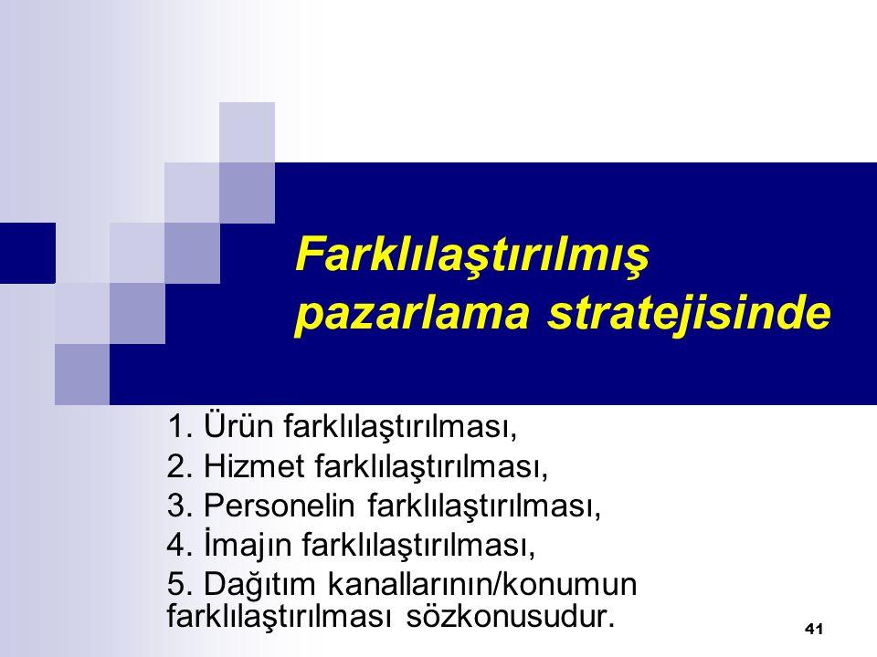 Farklılaştırılmış pazarlama stratejisinde 1. Ürün farklılaştırılması, 2. Hizmet farklılaştırılması, 3. Personelin farklılaştırılması, 4. İmajın farklı