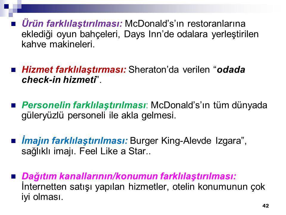 Ürün farklılaştırılması: McDonald's'ın restoranlarına eklediği oyun bahçeleri, Days Inn'de odalara yerleştirilen kahve makineleri. Hizmet farklılaştır