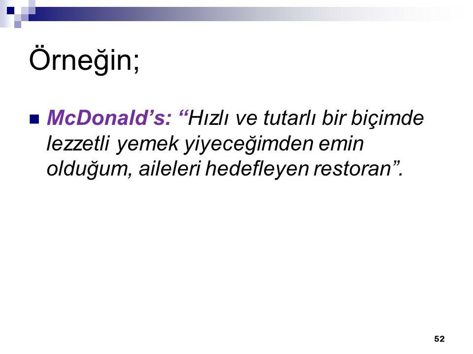 """Örneğin; McDonald's: """"Hızlı ve tutarlı bir biçimde lezzetli yemek yiyeceğimden emin olduğum, aileleri hedefleyen restoran"""". 52"""