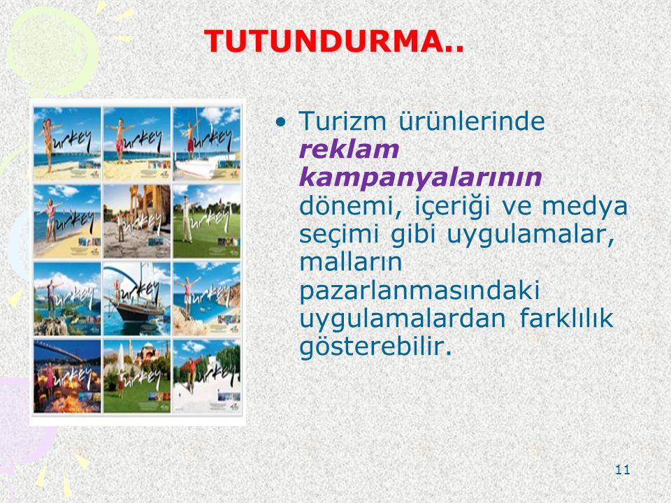 TUTUNDURMA.. Turizm ürünlerinde reklam kampanyalarının dönemi, içeriği ve medya seçimi gibi uygulamalar, malların pazarlanmasındaki uygulamalardan far