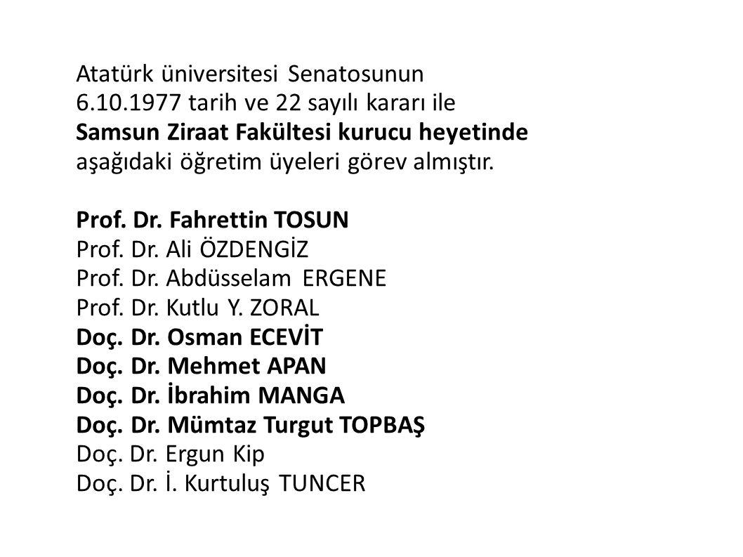 Atatürk üniversitesi Senatosunun 6.10.1977 tarih ve 22 sayılı kararı ile Samsun Ziraat Fakültesi kurucu heyetinde aşağıdaki öğretim üyeleri görev almı