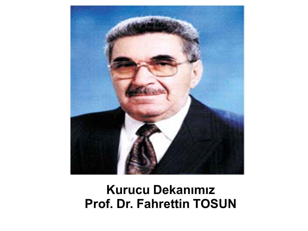 Kurucu Dekanımız Prof. Dr. Fahrettin TOSUN