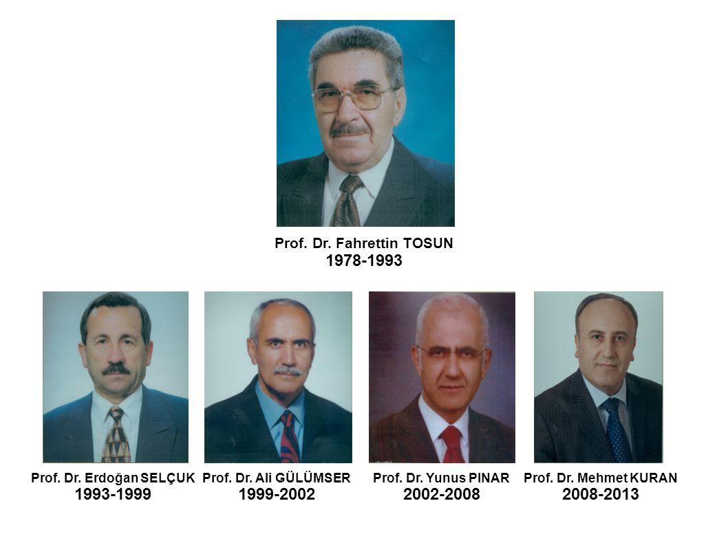 1978-1993 Prof. Dr. Erdoğan SELÇUK 1993-1999 Prof. Dr. Ali GÜLÜMSER 1999-2002 Prof. Dr. Yunus PINAR 2002-2008 Prof. Dr. Mehmet KURAN 2008-2013