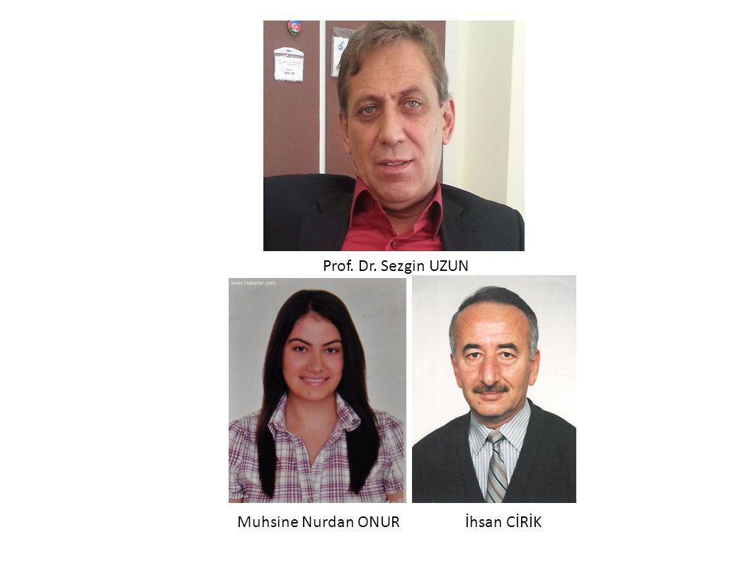 Prof. Dr. Sezgin UZUN Muhsine Nurdan ONURİhsan CİRİK