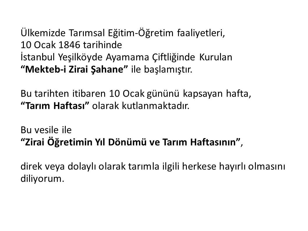"""Ülkemizde Tarımsal Eğitim-Öğretim faaliyetleri, 10 Ocak 1846 tarihinde İstanbul Yeşilköyde Ayamama Çiftliğinde Kurulan """"Mekteb-i Zirai Şahane"""" ile baş"""