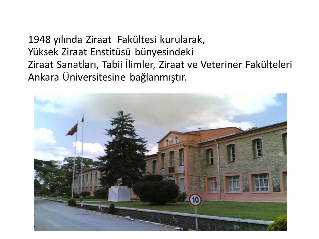 1948 yılında Ziraat Fakültesi kurularak, Yüksek Ziraat Enstitüsü bünyesindeki Ziraat Sanatları, Tabii İlimler, Ziraat ve Veteriner Fakülteleri Ankara