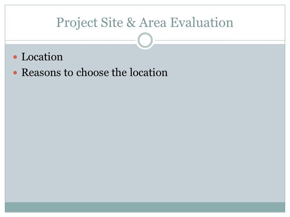 Project Site & Area Evaluation Location Reasons to choose the location