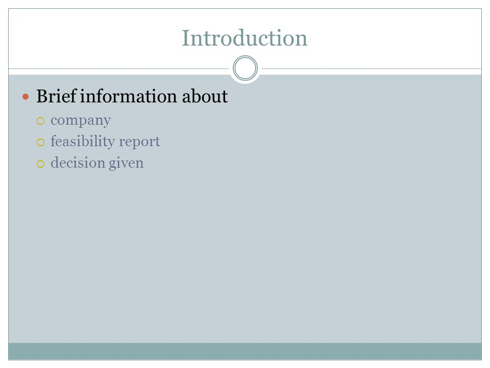 Introduction Brief information about  company  feasibility report  decision given