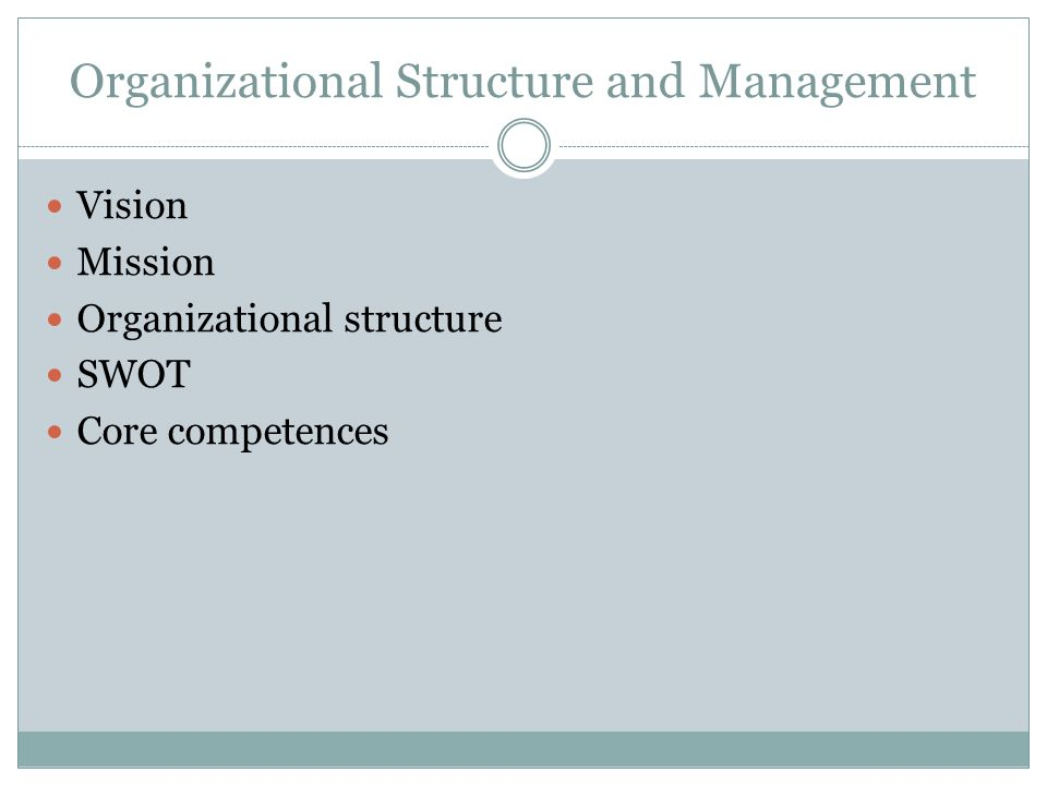 Organizational Structure and Management Vision Mission Organizational structure SWOT Core competences