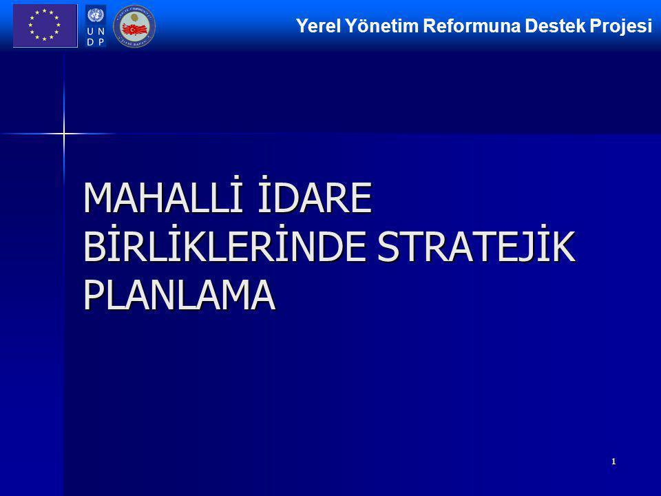 Yerel Yönetim Reformuna Destek Projesi 1 MAHALLİ İDARE BİRLİKLERİNDE STRATEJİK PLANLAMA