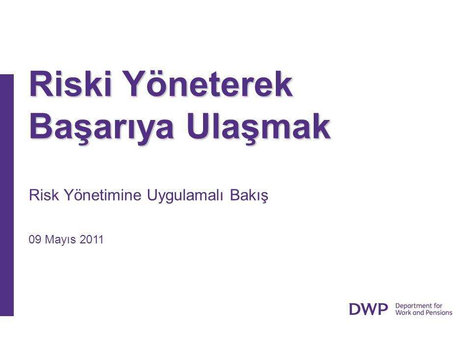 Risk Yönetimine Uygulamalı Bakış 09 Mayıs 2011 Riski Yöneterek Başarıya Ulaşmak