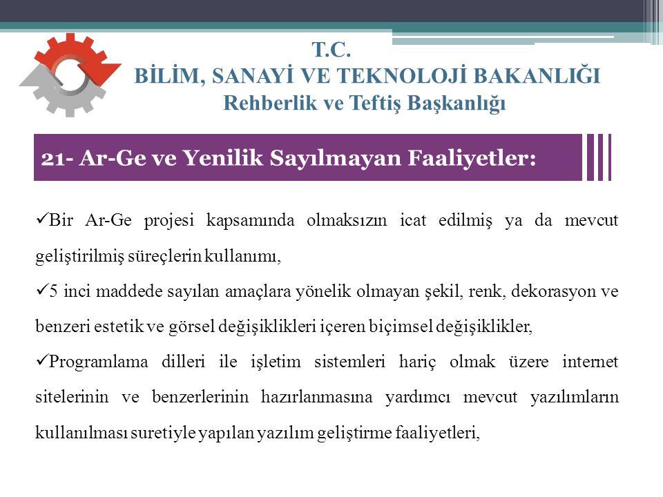 T.C. BİLİM, SANAYİ VE TEKNOLOJİ BAKANLIĞI Rehberlik ve Teftiş Başkanlığı 28 21- Ar-Ge ve Yenilik Sayılmayan Faaliyetler: Bir Ar-Ge projesi kapsamında