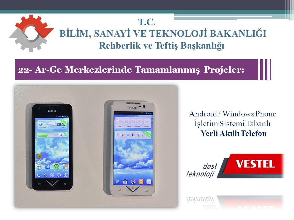 T.C. BİLİM, SANAYİ VE TEKNOLOJİ BAKANLIĞI Rehberlik ve Teftiş Başkanlığı 31 22- Ar-Ge Merkezlerinde Tamamlanmış Projeler: Android / Windows Phone İşle