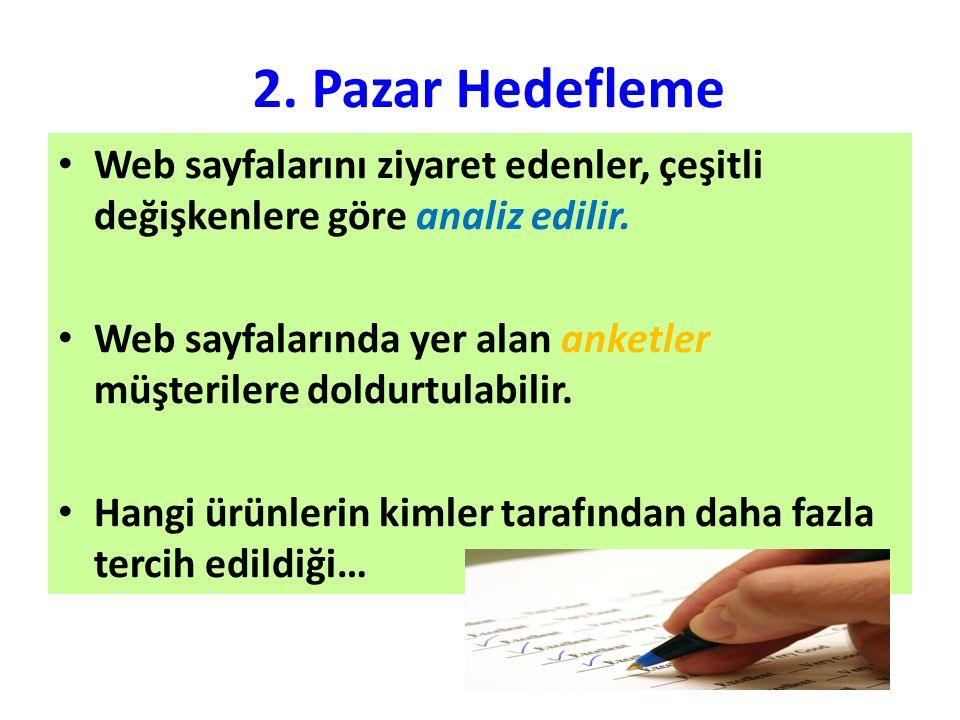2. Pazar Hedefleme Web sayfalarını ziyaret edenler, çeşitli değişkenlere göre analiz edilir. Web sayfalarında yer alan anketler müşterilere doldurtula