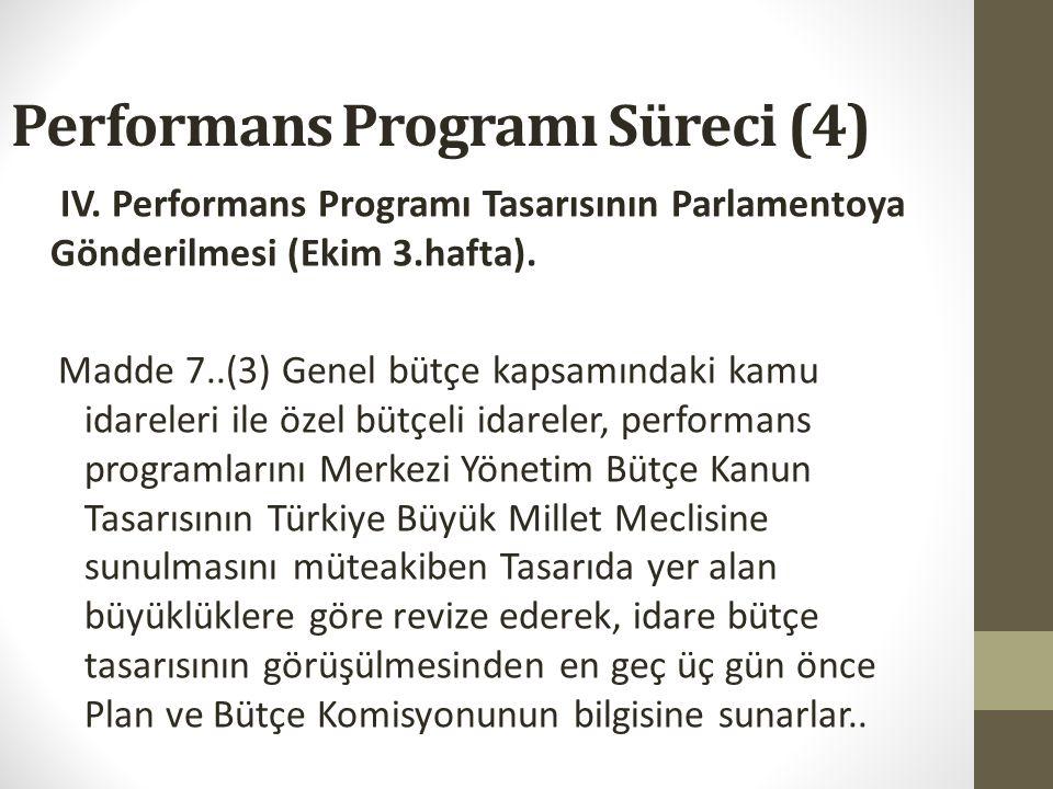 Performans Programı Süreci (3) III. İdare Performans Programı Tasarılarının Bütçe Görüşmelerinde Ele Alınması (Ağustos): Madde 7... (1) Genel bütçe ka