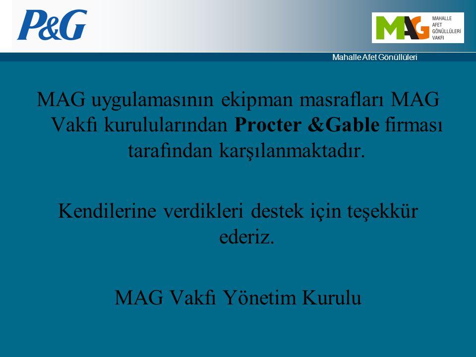 Mahalle Afet Gönüllüleri MAG uygulamasının ekipman masrafları MAG Vakfı kurulularından Procter &Gable firması tarafından karşılanmaktadır. Kendilerine