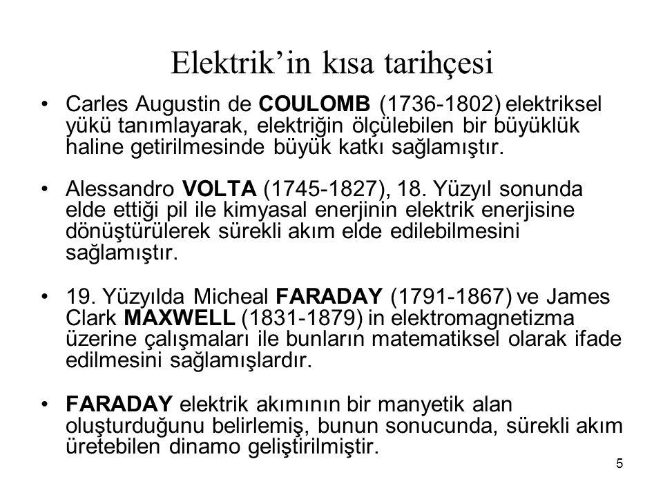 5 Elektrik'in kısa tarihçesi Carles Augustin de COULOMB (1736-1802) elektriksel yükü tanımlayarak, elektriğin ölçülebilen bir büyüklük haline getirilmesinde büyük katkı sağlamıştır.