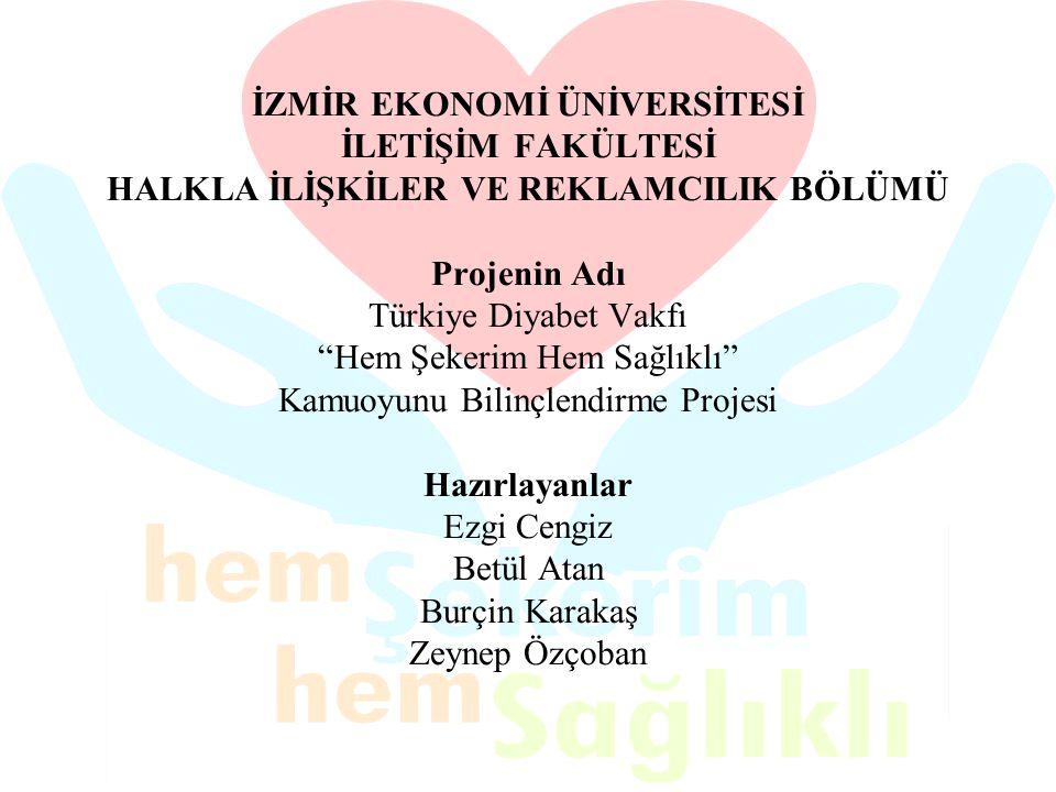 """İZMİR EKONOMİ ÜNİVERSİTESİ İLETİŞİM FAKÜLTESİ HALKLA İLİŞKİLER VE REKLAMCILIK BÖLÜMÜ Projenin Adı Türkiye Diyabet Vakfı """"Hem Şekerim Hem Sağlıklı"""" Kam"""