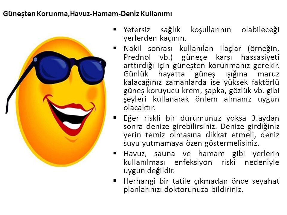 Güneşten Korunma,Havuz-Hamam-Deniz Kullanımı  Yetersiz sağlık koşullarının olabileceği yerlerden kaçının.  Nakil sonrası kullanılan ilaçlar (örneğin