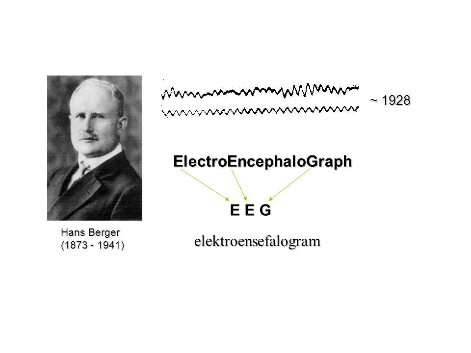 ElectroEncephaloGraph ~ 1928 Hans Berger (1873 - 1941) E E G elektroensefalogram