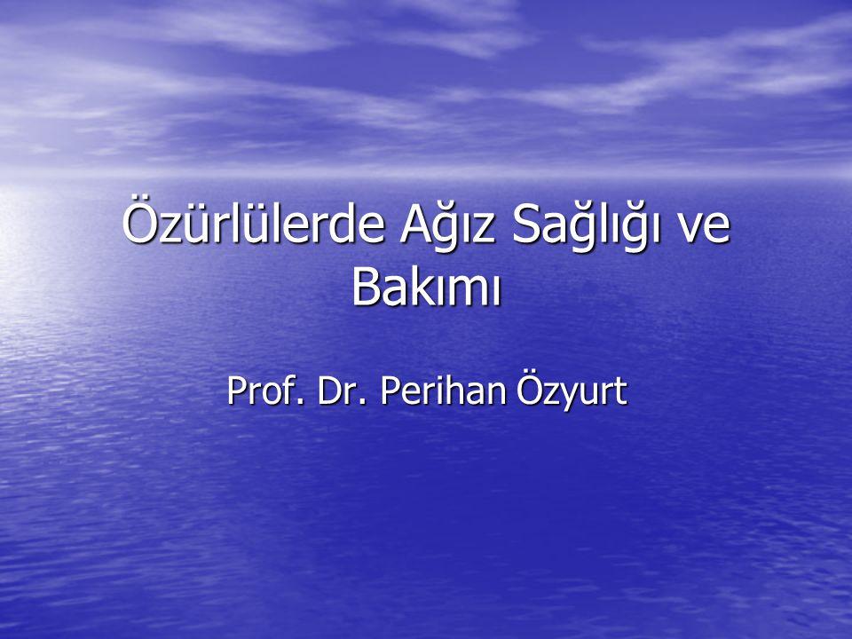 Özürlülerde Ağız Sağlığı ve Bakımı Prof. Dr. Perihan Özyurt