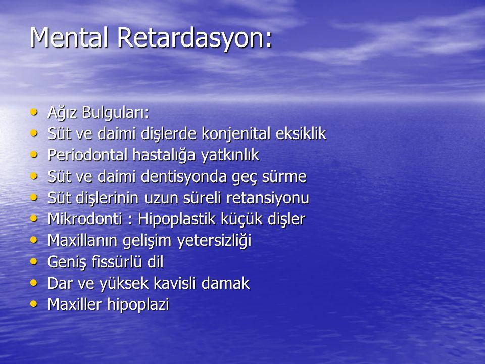 Mental Retardasyon: Ağız Bulguları: Ağız Bulguları: Süt ve daimi dişlerde konjenital eksiklik Süt ve daimi dişlerde konjenital eksiklik Periodontal ha